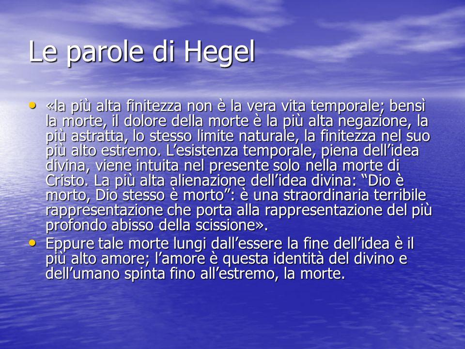 Le parole di Hegel «la più alta finitezza non è la vera vita temporale; bensì la morte, il dolore della morte è la più alta negazione, la più astratta