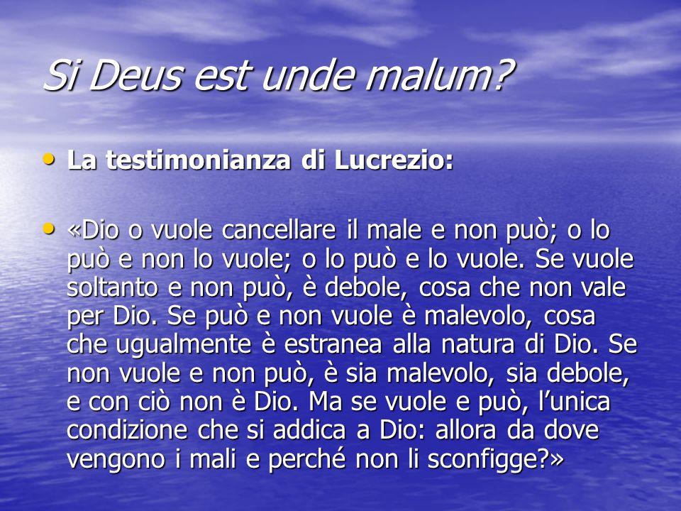 Si Deus est unde malum? La testimonianza di Lucrezio: La testimonianza di Lucrezio: «Dio o vuole cancellare il male e non può; o lo può e non lo vuole