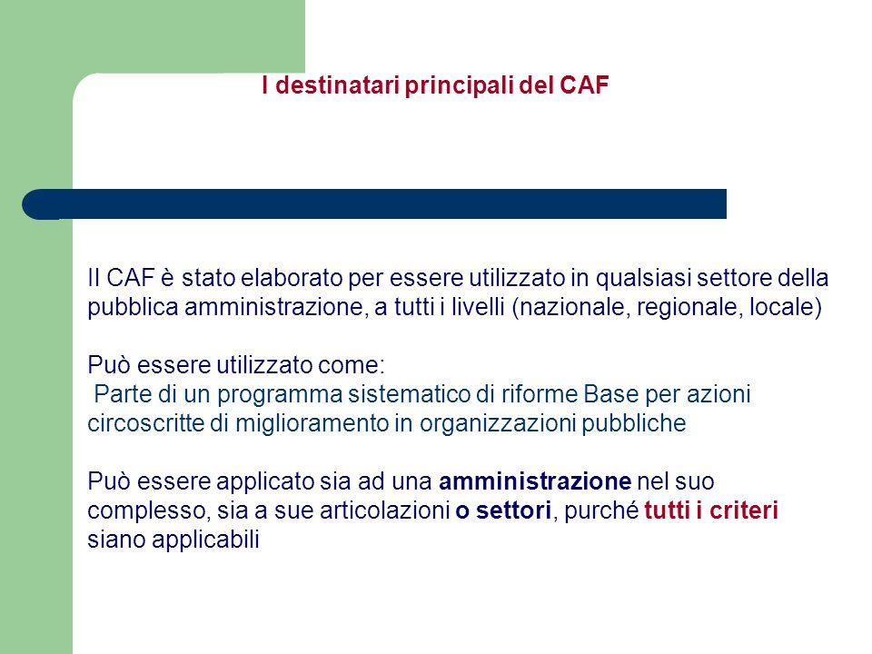 Il CAF è stato elaborato per essere utilizzato in qualsiasi settore della pubblica amministrazione, a tutti i livelli (nazionale, regionale, locale) P