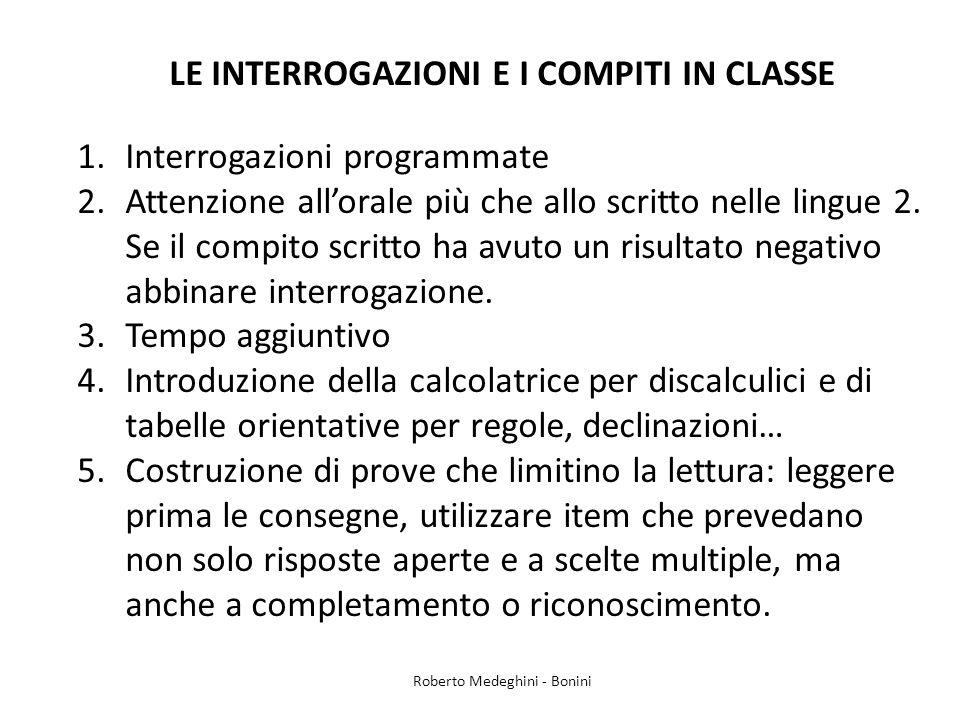 LE INTERROGAZIONI E I COMPITI IN CLASSE 1.Interrogazioni programmate 2.Attenzione all'orale più che allo scritto nelle lingue 2.