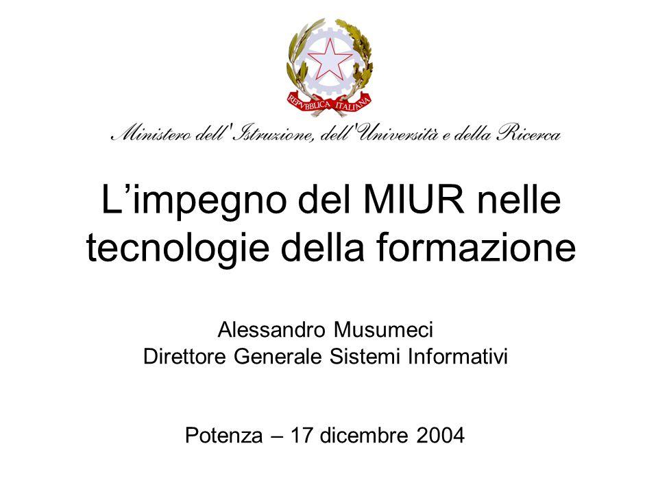 L'impegno del MIUR nelle tecnologie della formazione Alessandro Musumeci Direttore Generale Sistemi Informativi Potenza – 17 dicembre 2004