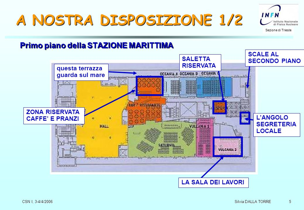 5 Sezione di Trieste Silvia DALLA TORRE CSN I, 3-4/4/2006 A NOSTRA DISPOSIZIONE 1/2 Primo piano della STAZIONE MARITTIMA L'ANGOLO SEGRETERIA LOCALE SALETTA RISERVATA SCALE AL SECONDO PIANO ZONA RISERVATA CAFFE' E PRANZI questa terrazza guarda sul mare LA SALA DEI LAVORI
