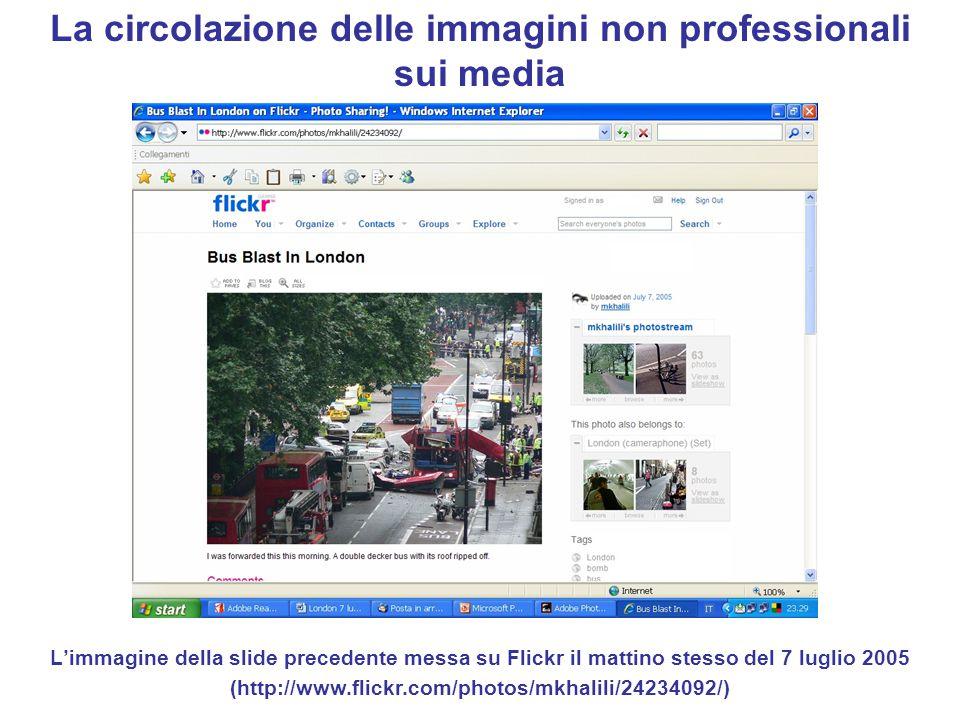 La circolazione delle immagini non professionali sui media L'immagine della slide precedente messa su Flickr il mattino stesso del 7 luglio 2005 (http