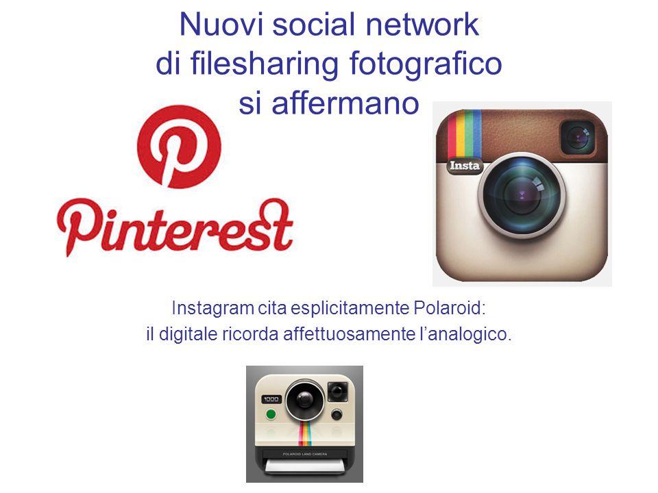 Nuovi social network di filesharing fotografico si affermano Instagram cita esplicitamente Polaroid: il digitale ricorda affettuosamente l'analogico.