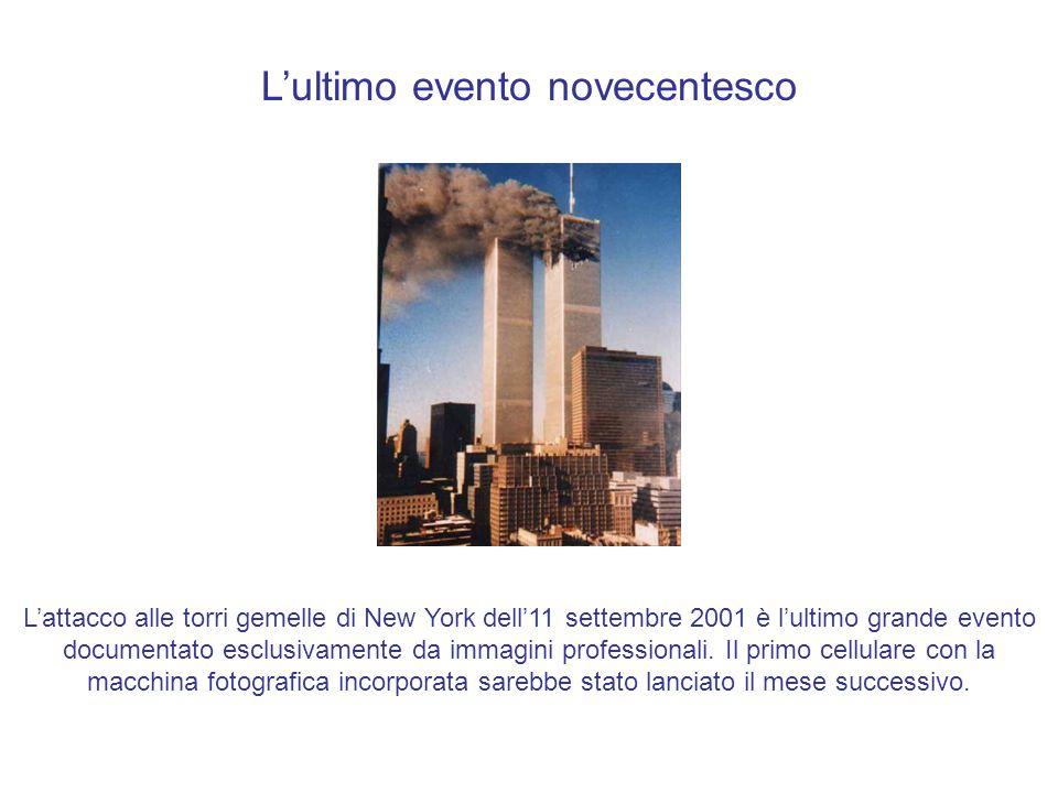 L'ultimo evento novecentesco L'attacco alle torri gemelle di New York dell'11 settembre 2001 è l'ultimo grande evento documentato esclusivamente da im