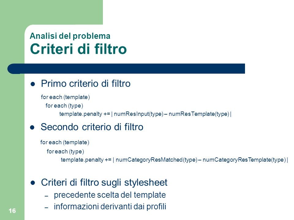 16 Analisi del problema Criteri di filtro Primo criterio di filtro for each (template) for each (type) template.penalty += | numResInput(type) – numRe