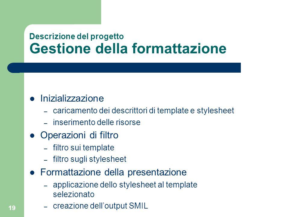 19 Descrizione del progetto Gestione della formattazione Inizializzazione – caricamento dei descrittori di template e stylesheet – inserimento delle r