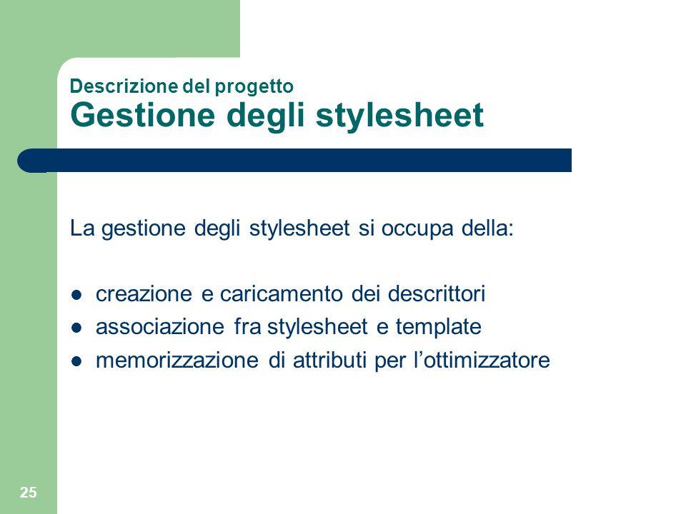 25 Descrizione del progetto Gestione degli stylesheet La gestione degli stylesheet si occupa della: creazione e caricamento dei descrittori associazio