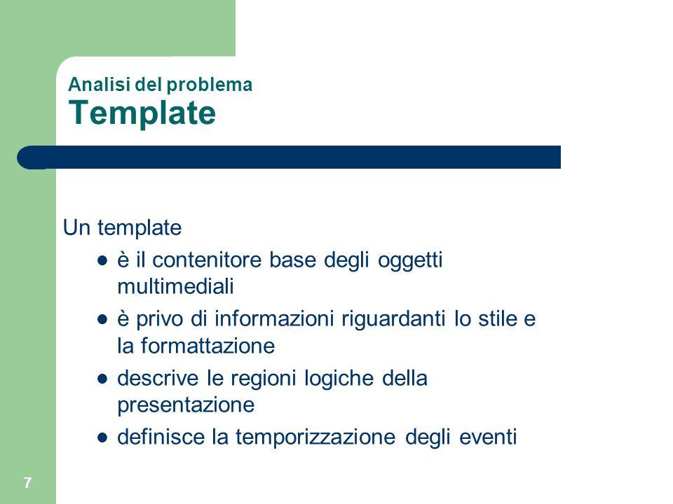 7 Analisi del problema Template Un template è il contenitore base degli oggetti multimediali è privo di informazioni riguardanti lo stile e la formatt