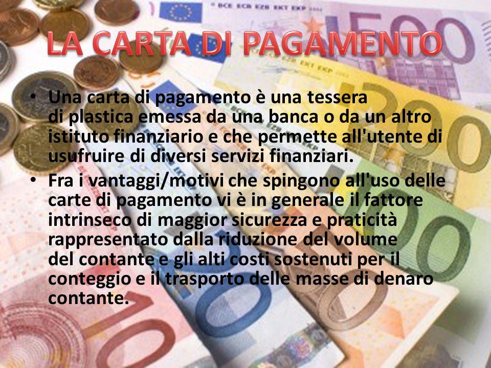 Una carta di pagamento è una tessera di plastica emessa da una banca o da un altro istituto finanziario e che permette all utente di usufruire di diversi servizi finanziari.