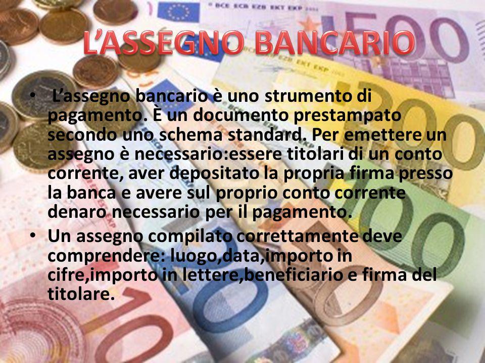 L'assegno bancario è uno strumento di pagamento. È un documento prestampato secondo uno schema standard. Per emettere un assegno è necessario:essere t