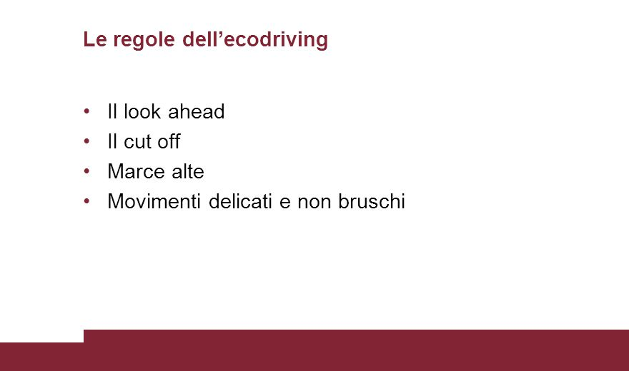 Le regole dell'ecodriving Il look ahead Il cut off Marce alte Movimenti delicati e non bruschi