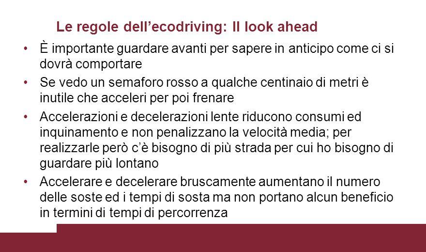 Le regole dell'ecodriving: Il look ahead È importante guardare avanti per sapere in anticipo come ci si dovrà comportare Se vedo un semaforo rosso a q