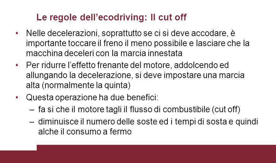 Le regole dell'ecodriving: Il cut off Nelle decelerazioni, soprattutto se ci si deve accodare, è importante toccare il freno il meno possibile e lasci