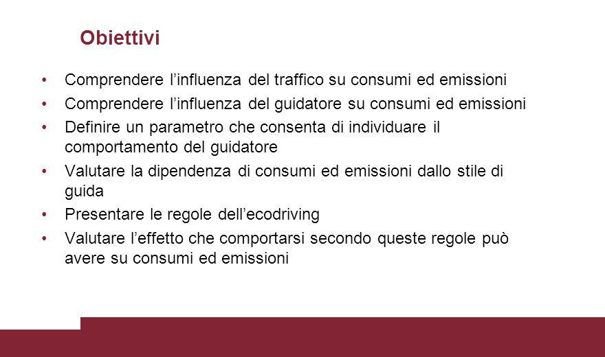 Obiettivi Comprendere l'influenza del traffico su consumi ed emissioni Comprendere l'influenza del guidatore su consumi ed emissioni Definire un param