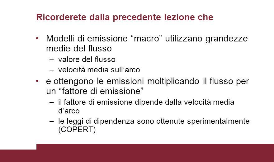 """Ricorderete dalla precedente lezione che Modelli di emissione """"macro"""" utilizzano grandezze medie del flusso –valore del flusso –velocità media sull'ar"""