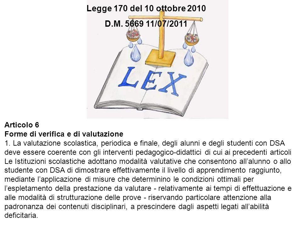 Legge 170 del 10 ottobre 2010 Articolo 6 Forme di verifica e di valutazione 1. La valutazione scolastica, periodica e finale, degli alunni e degli stu