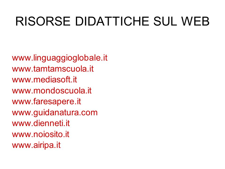 RISORSE DIDATTICHE SUL WEB www.linguaggioglobale.it www.tamtamscuola.it www.mediasoft.it www.mondoscuola.it www.faresapere.it www.guidanatura.com www.