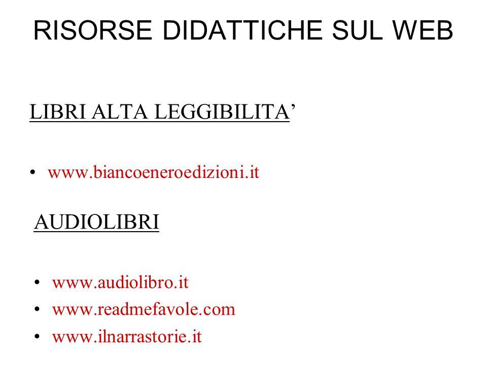 RISORSE DIDATTICHE SUL WEB LIBRI ALTA LEGGIBILITA' www.biancoeneroedizioni.it AUDIOLIBRI www.audiolibro.it www.readmefavole.com www.ilnarrastorie.it
