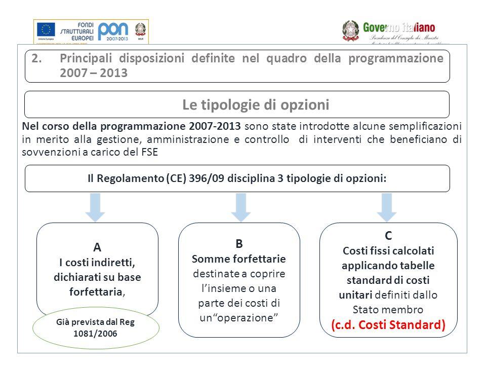 Nel corso della programmazione 2007-2013 sono state introdotte alcune semplificazioni in merito alla gestione, amministrazione e controllo di interven