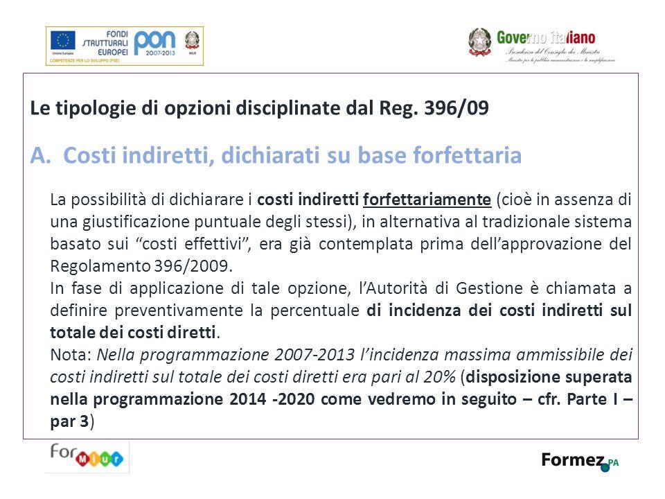 Le tipologie di opzioni disciplinate dal Reg. 396/09 A.Costi indiretti, dichiarati su base forfettaria La possibilità di dichiarare i costi indiretti