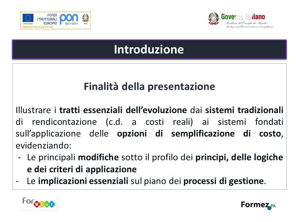 Introduzione Finalità della presentazione Illustrare i tratti essenziali dell'evoluzione dai sistemi tradizionali di rendicontazione (c.d. a costi rea