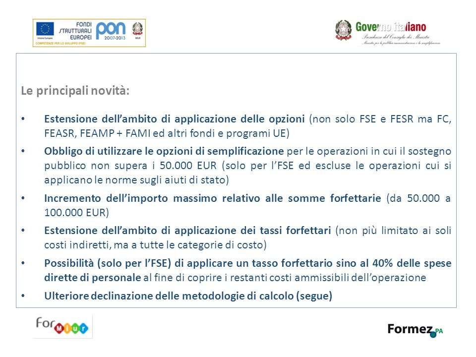 Le principali novità: Estensione dell'ambito di applicazione delle opzioni (non solo FSE e FESR ma FC, FEASR, FEAMP + FAMI ed altri fondi e programi U