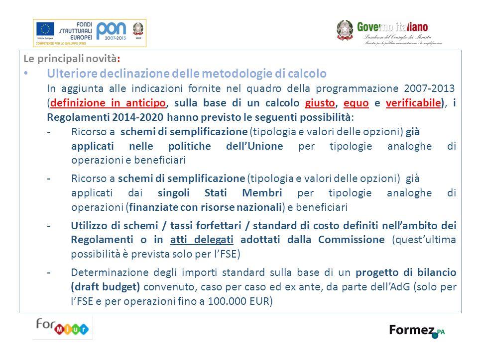 Le principali novità: Ulteriore declinazione delle metodologie di calcolo In aggiunta alle indicazioni fornite nel quadro della programmazione 2007-20