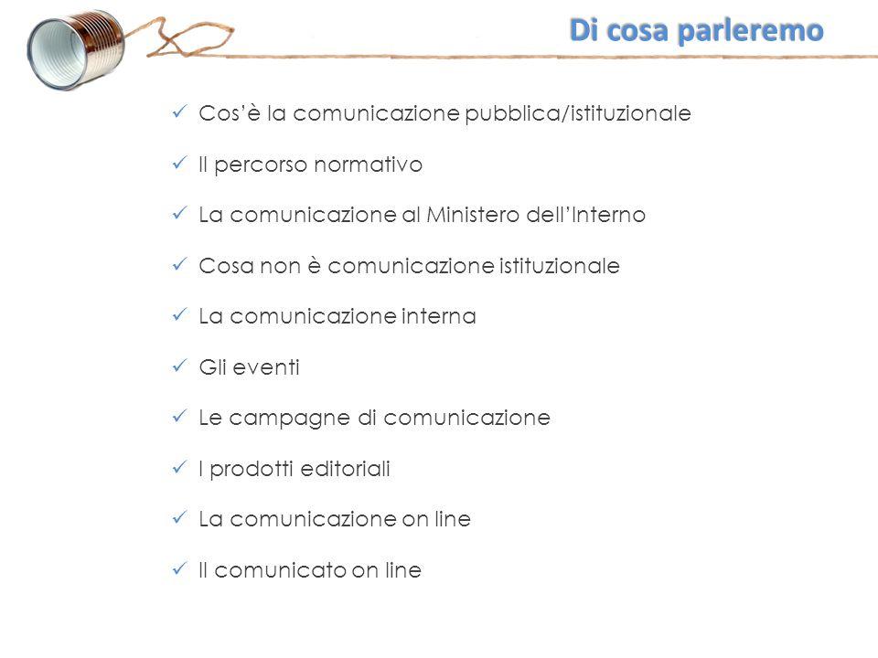 Cos'è la comunicazione pubblica/istituzionale Il percorso normativo La comunicazione al Ministero dell'Interno Cosa non è comunicazione istituzionale