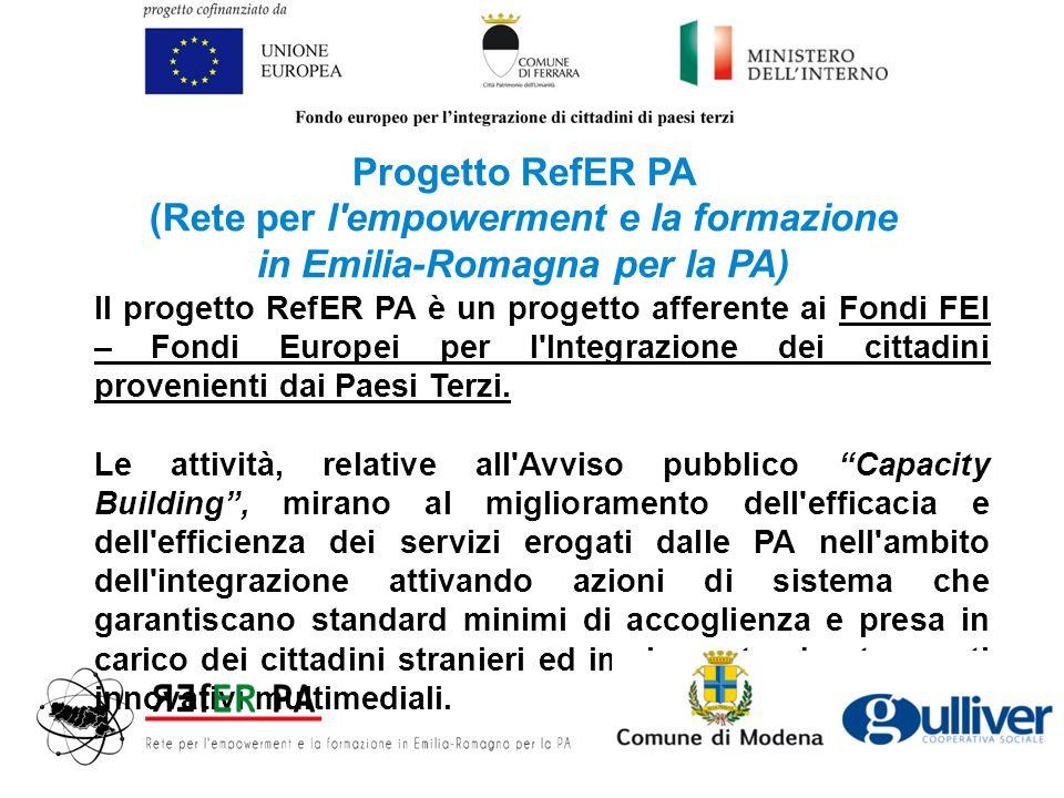 Progetto RefER PA (Rete per l empowerment e la formazione in Emilia-Romagna per la PA) Il progetto RefER PA è un progetto afferente ai Fondi FEI – Fondi Europei per l Integrazione dei cittadini provenienti dai Paesi Terzi.