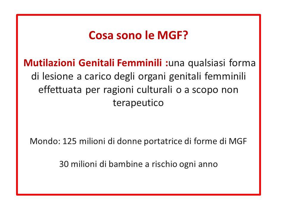 Cosa sono le MGF? Mutilazioni Genitali Femminili :una qualsiasi forma di lesione a carico degli organi genitali femminili effettuata per ragioni cultu