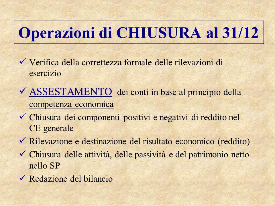 Operazioni di CHIUSURA al 31/12 Verifica della correttezza formale delle rilevazioni di esercizio ASSESTAMENTO dei conti in base al principio della co