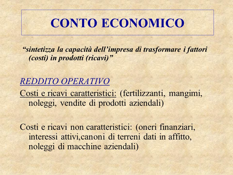 """CONTO ECONOMICO """"sintetizza la capacità dell'impresa di trasformare i fattori (costi) in prodotti (ricavi)"""" REDDITO OPERATIVO Costi e ricavi caratteri"""