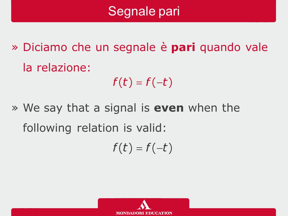 »Diciamo che un segnale è pari quando vale la relazione: »We say that a signal is even when the following relation is valid: Segnale pari