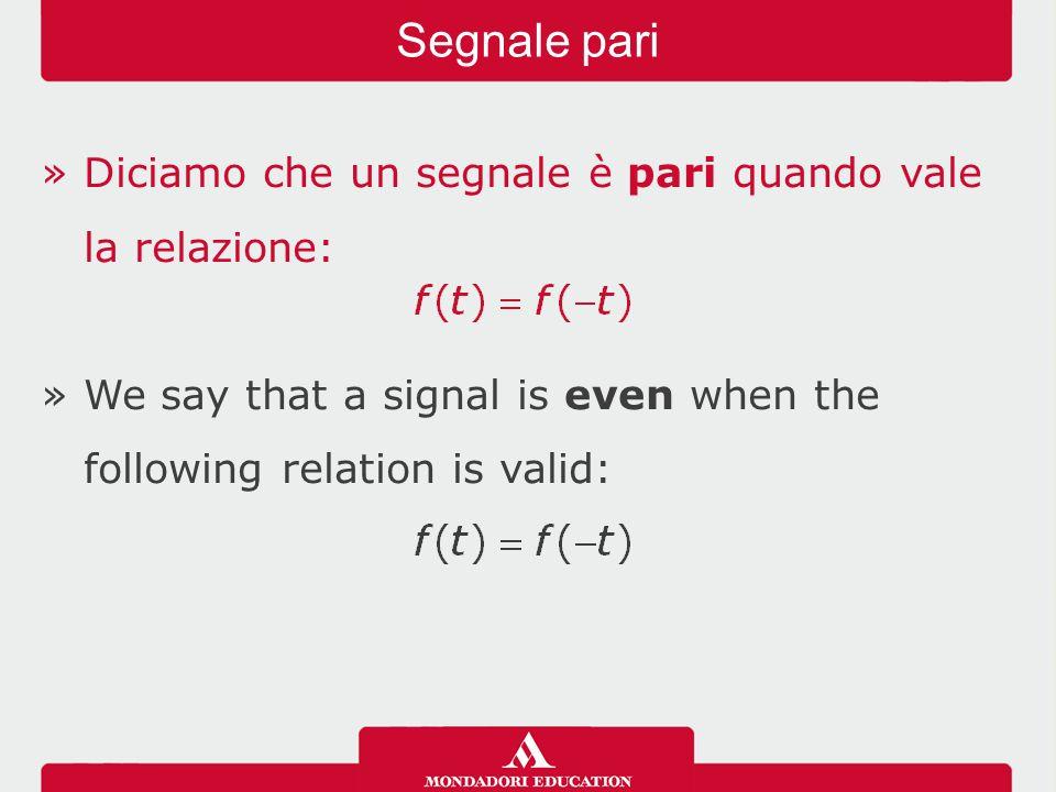 »Diciamo che un segnale è dispari quando vale la relazione: We say that a signal is odd when the following relation is valid: Segnale dispari