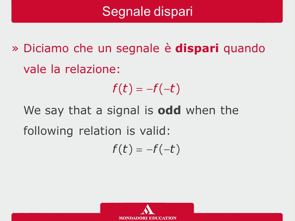 »Diciamo che un segnale è dispari quando vale la relazione: We say that a signal is odd when the following relation is valid: Segnale dispari