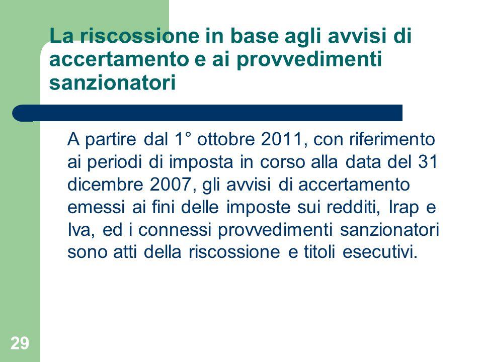 29 La riscossione in base agli avvisi di accertamento e ai provvedimenti sanzionatori A partire dal 1° ottobre 2011, con riferimento ai periodi di imp