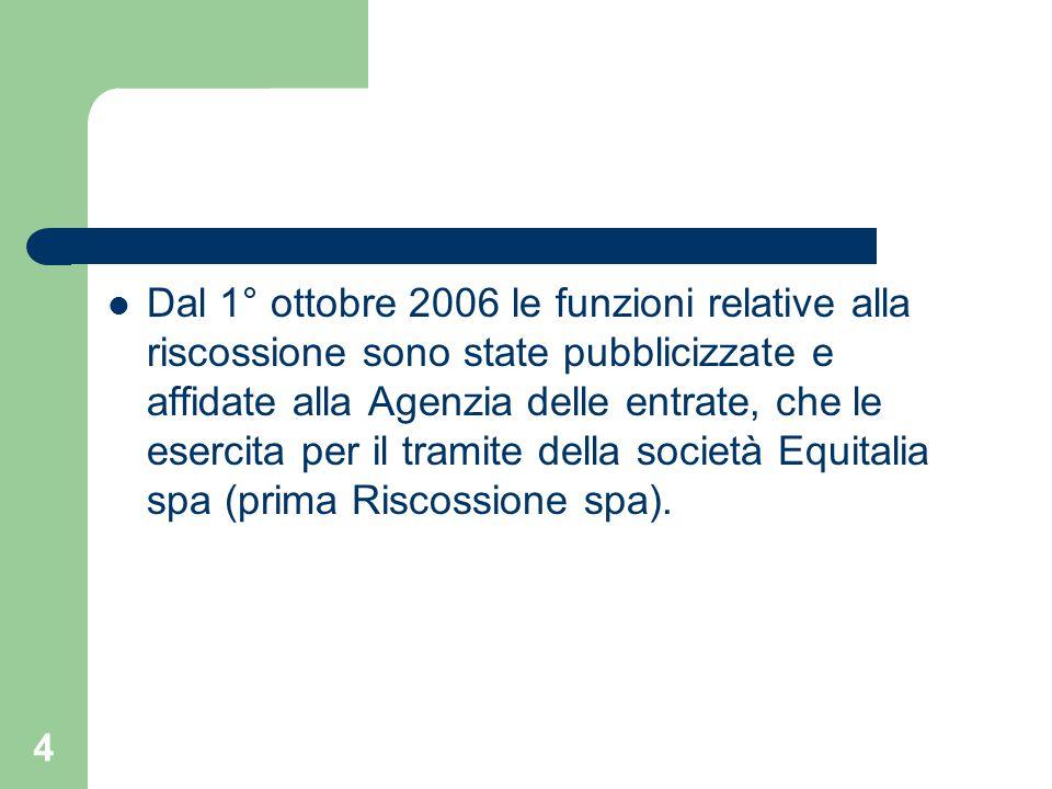 4 Dal 1° ottobre 2006 le funzioni relative alla riscossione sono state pubblicizzate e affidate alla Agenzia delle entrate, che le esercita per il tramite della società Equitalia spa (prima Riscossione spa).