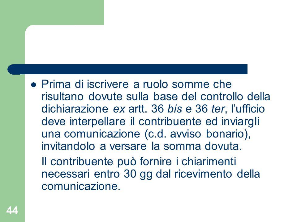 44 Prima di iscrivere a ruolo somme che risultano dovute sulla base del controllo della dichiarazione ex artt.