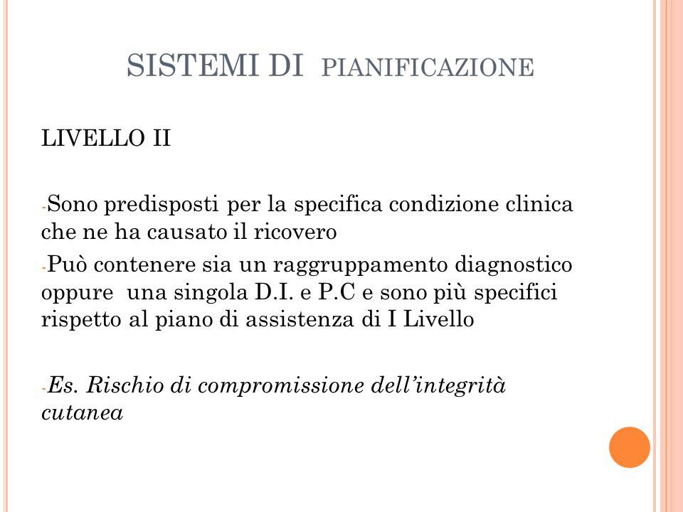 LIVELLO II - Sono predisposti per la specifica condizione clinica che ne ha causato il ricovero - Può contenere sia un raggruppamento diagnostico oppure una singola D.I.