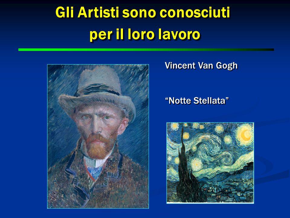 8 8 Gli Artisti sono conosciuti per il loro lavoro per il loro lavoro Gli Artisti sono conosciuti per il loro lavoro per il loro lavoro Vincent Van Gogh Notte Stellata Vincent Van Gogh Notte Stellata