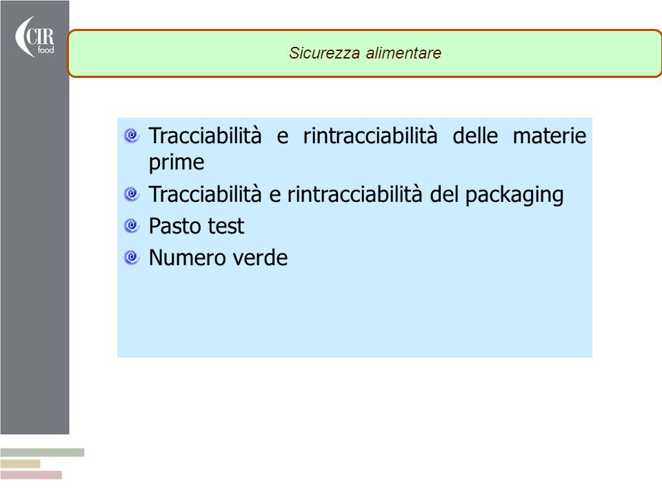 Tracciabilità e rintracciabilità delle materie prime Tracciabilità e rintracciabilità del packaging Pasto test Numero verde Sicurezza alimentare