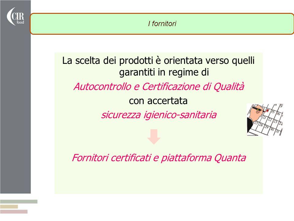 I fornitori La scelta dei prodotti è orientata verso quelli garantiti in regime di Autocontrollo e Certificazione di Qualità con accertata sicurezza i