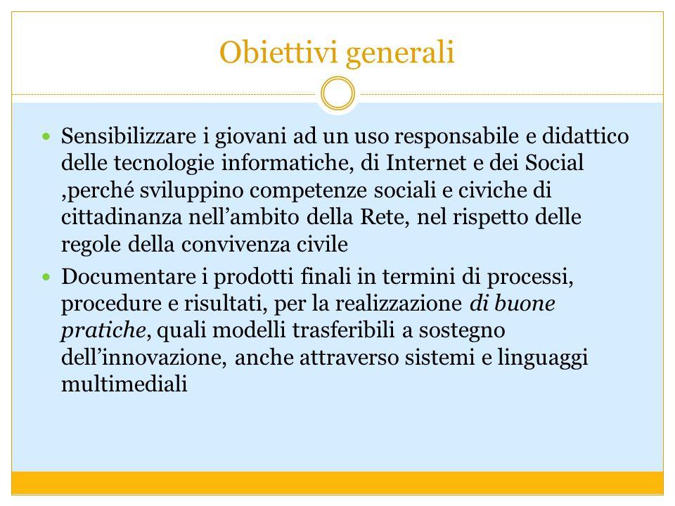 Obiettivi generali Sensibilizzare i giovani ad un uso responsabile e didattico delle tecnologie informatiche, di Internet e dei Social,perché sviluppi