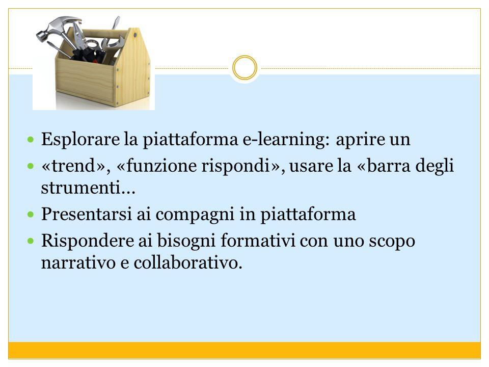 Esplorare la piattaforma e-learning: aprire un «trend», «funzione rispondi», usare la «barra degli strumenti... Presentarsi ai compagni in piattaforma