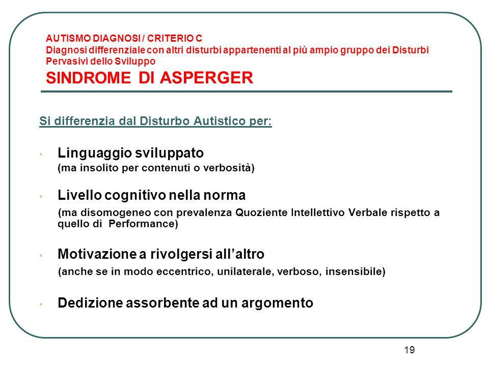 19 AUTISMO DIAGNOSI / CRITERIO C Diagnosi differenziale con altri disturbi appartenenti al più ampio gruppo dei Disturbi Pervasivi dello Sviluppo SIND