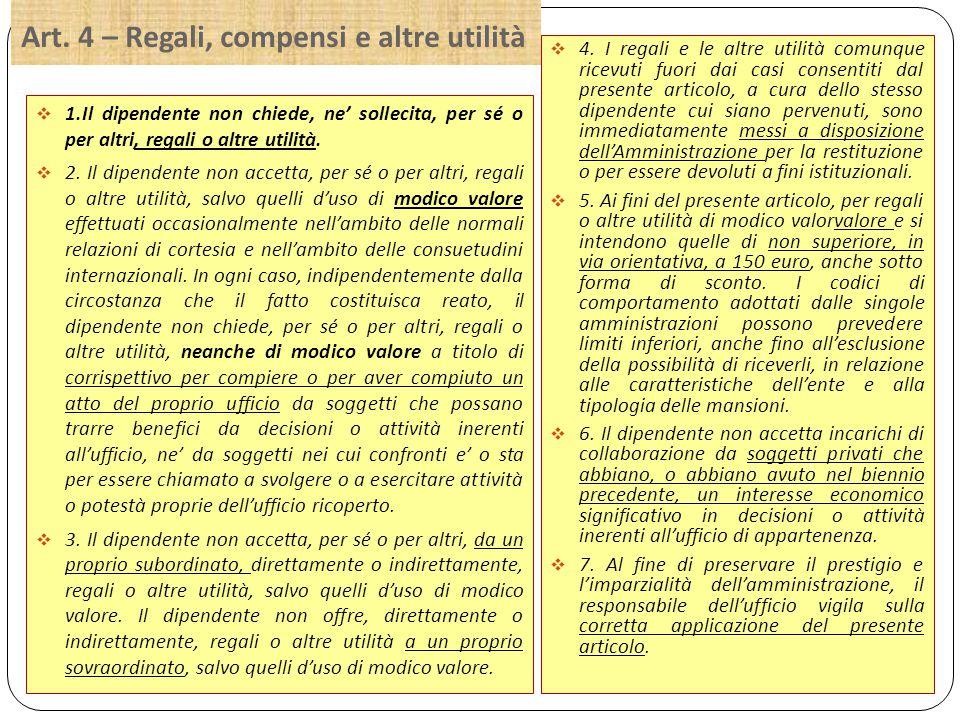Art. 4 – Regali, compensi e altre utilità  1.Il dipendente non chiede, ne' sollecita, per sé o per altri, regali o altre utilità.  2. Il dipendente