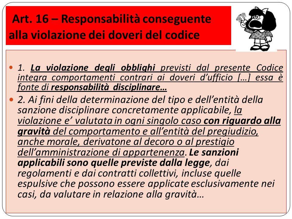 Art. 16 – Responsabilità conseguente alla violazione dei doveri del codice 1.