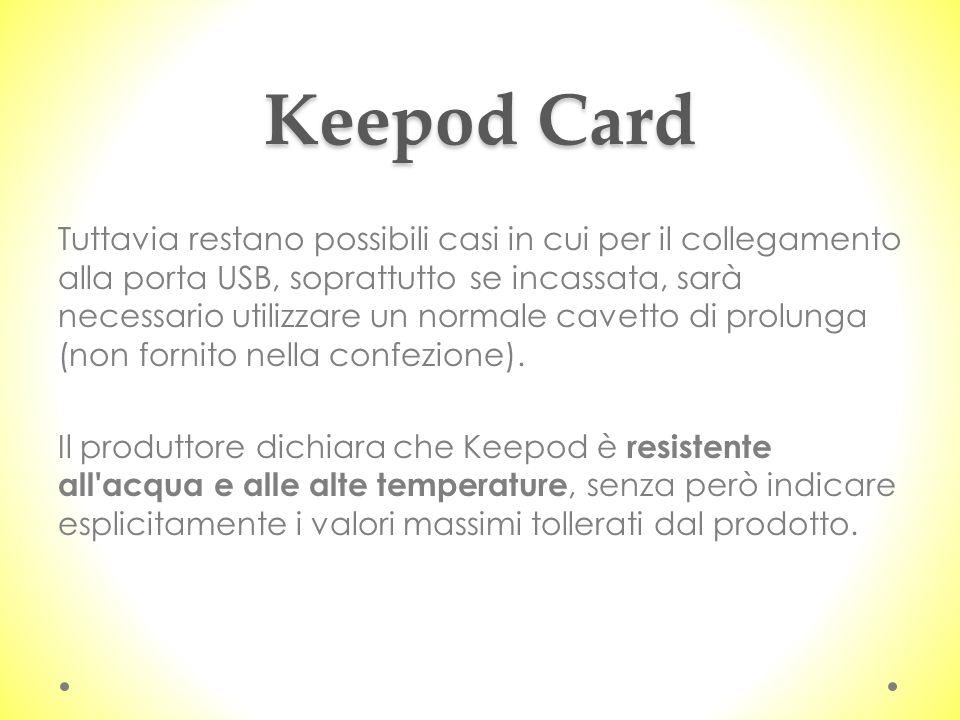 Keepod Card Tuttavia restano possibili casi in cui per il collegamento alla porta USB, soprattutto se incassata, sarà necessario utilizzare un normale cavetto di prolunga (non fornito nella confezione).