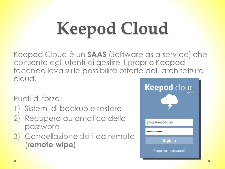 Keepod Cloud Keepod Cloud è un SAAS (Software as a service) che consente agli utenti di gestire il proprio Keepod facendo leva sulle possibilità offerte dall'architettura cloud.